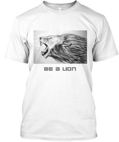 Be A Lion White T-Shirt Front
