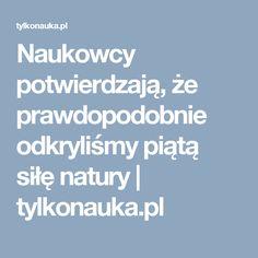 Naukowcy potwierdzają, że prawdopodobnie odkryliśmy piątą siłę natury | tylkonauka.pl