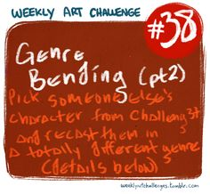 Weekly Art Challenge #38 (July 12th-July 19th): Genre-Bending, part two! So, last week the challenge was for people to make characters designed to fit as absolutely into the cliches and conventions of a single genre. Everything about their appearance and behaviour just screamed whatever genre they had picked. Well, this week, you're going to turn that on your head. For this challenge, you're going to pick someone else's character from last week's challenge (see all of ...
