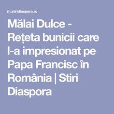 Mălai Dulce - Rețeta bunicii care l-a impresionat pe Papa Francisc în România | Stiri Diaspora No Cook Desserts, Deserts, Cooking, Sweets, Kitchen, Postres, Dessert, Brewing, Cuisine