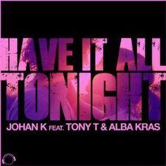 johan k feat tony t and alba kras-have it all tonight(radio edit)