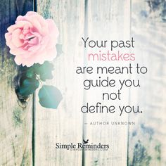 """mysimplereminders: """"""""Your past mistakes are meant to guide you not define you."""" — Unknown Author """""""