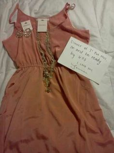 """Dinner at 7, put this on and be ready by 6:30. I love you."" Dying. Love. Cutest thing I ever did see <3"