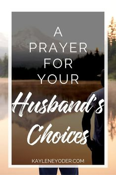 Encouraging Bible Verses:Pray for your husband's choices and over all aspects of his life. These prayer prompts for marriage will strengthen your relationship and help you trust God with your relationship.