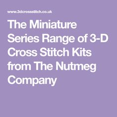 The Miniature Series Range of 3-D Cross Stitch Kits from The Nutmeg Company