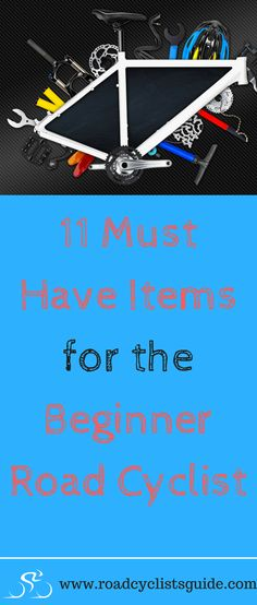 Find out the 11 must have items for the beginner road cyclist in this helpful post.