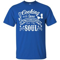 Cooking Tshirts Cooking With Love Provides Food For The Soul Shirts Hoodies Sweatshirts