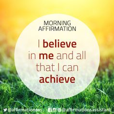 I believe in me and all that I can achieve