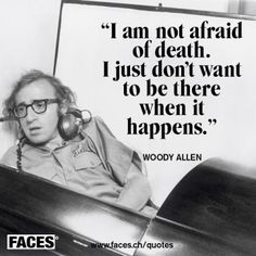 #GiftBuzz - Woody Allen Inspirational Quote - I am not afraid of death. I just don't want to be there when it happens