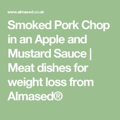 Smoked Pork Chop in an Apple and Mustard Sauce Almased Shakes, Smoked Pork Chops, Cheesy Mashed Potatoes, Mustard, Weight Loss, Apple, Dishes, Meat, Recipes
