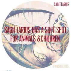 Sagittarius soft spot.  Well they got the children part right....
