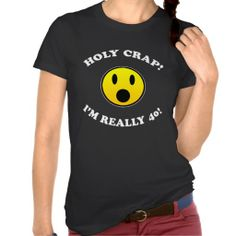 Funny 40th Birthday Gag Gift T Shirt For Women that says 'Holy crap! I'm really 40!'