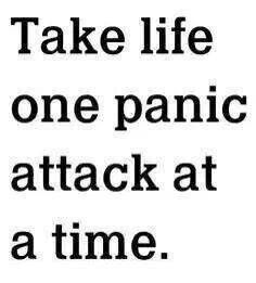 One panic attack at a time...