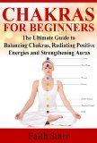 Chakras for Beginners: The Ultimate Guide to Balancing Chakras, Radiating Positive Energies and Strengthening Auras (Chakras and Karma, Chakras Meditation, ... Balance Chakras, The Complete Chakra Guide):Amazon:Kindle Store