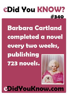 http://edidyouknow.com/did-you-know-340/ Barbara Cartland completed a novel every two weeks, publishing 723 novels.