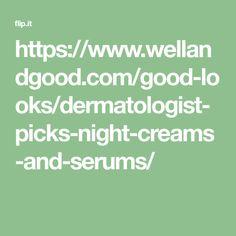 https://www.wellandgood.com/good-looks/dermatologist-picks-night-creams-and-serums/