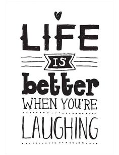 Life is better when you're laughing. | Quote