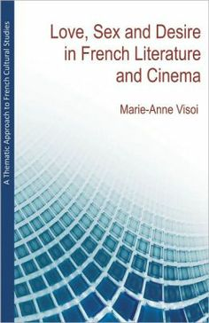 A thematic approach to French cultural studies : love, sex and desire in French literature and cinema / Marie-Anne Visoi