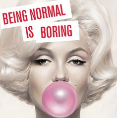 Being normal is boring https://mouchegallery.com/works/art/michael-moebius-marilyn-bubblegum/