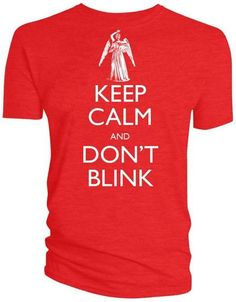 Doctor Who: Keep Calm and Don't Blink T-shirt The combined advice of King George VI and Doctor Who helped the British carry on in wartime and saved Sally Sparrow from the Weeping Angels. Win praise and thanks by spreading their wise words, crowned by an angel.