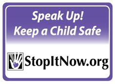 Stop It Now | Together We Can Prevent the Sexual Abuse of Children  http://www.stopitnow.org/
