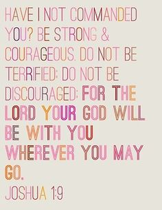 Be strong & courageous...