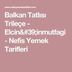 Balkan Tatlısı Trileçe - Elcin'inmutfagi - Nefis Yemek Tarifleri