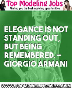 Elegance Is Not Standing Out, But Being Remembered. - Giorgio Armani... URL: http://www.topmodelingjobs.com/ Tags: #modeling #needajob #needmoney #fashion