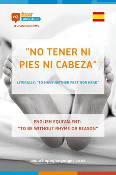 No Tener Ni Pies Ni Cabeza - Spanish Idiom | Happy Languages