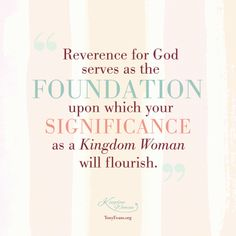 Reverence for God serves as the foundation upon which your significance as a Kingdom Woman will flourish. #KingdomWoman TonyEvans.org ChrystalEvansHurst.com