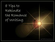 8 Tips to Rekindle the Romance of Writing