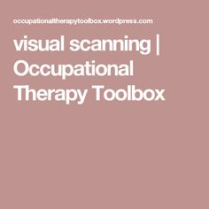 visual scanning   Occupational Therapy Toolbox