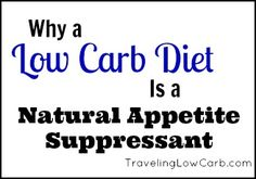 Low Carb Diet = Natural Appetite Suppressant  | TravelingLowCarb.com - Low Carb Diet Tips for Busy People