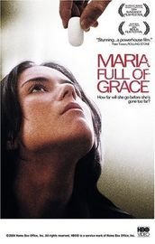 Maria Full of Grace (2003)- powerful and hard to watch at times