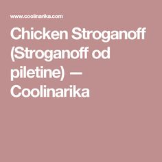 Chicken Stroganoff (Stroganoff od piletine) — Coolinarika