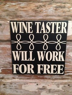 Wine Taster  Will Work For Free    Funny Wine Sign  12x12. Wood sign on Etsy or visit our website at www.dropalinedesigns.com
