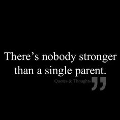 This is the truth, but only if that single parent is involved with the kids, and the kids are respectful, good little people, thats when you know you kicked ass in your life, you were given a test and passed it  with flying colors, the kids were the test and if they are doing well and never not want to hug and kiss you goodnight or goodbye, you did AWESOME!