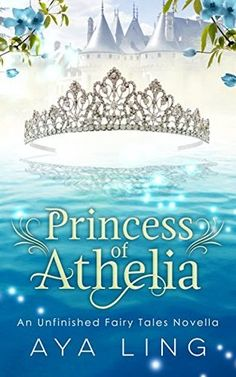 Princess of Athelia (An Unfinished Fairy Tales Novella) by Aya Ling