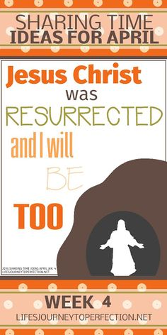 2016 LDS Sharing Time Ideas for April Week 4: Jesus Christ was resurrected, and I will be too.