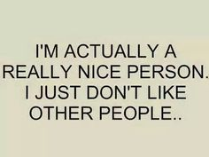 I just dont like other people