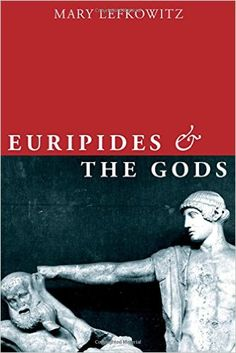 Euripides and the gods / Mary R. Lefkowitz - Oxford : Oxford University Press, cop. 2016