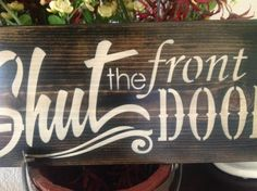 Hey, I found this really awesome Etsy listing at http://www.etsy.com/listing/152743840/shut-the-front-door-primitive-wood-sign