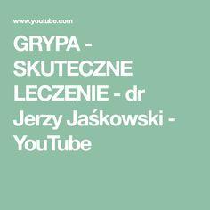 GRYPA - SKUTECZNE LECZENIE - dr Jerzy Jaśkowski - YouTube Youtube