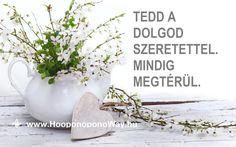 Hálát adok a mai napért. Jó tudni, hogy az Univerzum mindig megfigyel. Találd meg a szolgálatot, bármit is teszel. Tedd a dolgod szeretettel. Mindig megtérül. Maradjon a te békéd rendíthetetlen. Így szeretlek, Élet! Köszönöm. Szeretlek ❤️  ⚜ Ho'oponoponoWay Magyarország ⚜ www.HooponoponoWay.hu