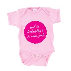 "Girl's ""On Wednesdays We Wear Pink"" Onesie - Mean Girls by sugarandlemon on Etsy https://www.etsy.com/listing/213199710/girls-on-wednesdays-we-wear-pink-onesie"