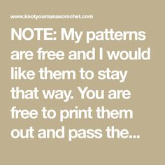 NOTE: My patterns are free and I would like them to stay that way. You are free to print them out and pass them around but please make...