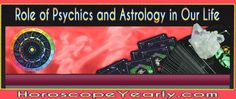 Role of Psychics and Astrology in Our Life - The ability to look into the future or some other place where we are not present is powers which all of us would love to possess. Unfortunately all of us don't have such special abilities. But a few people have been blessed with the ability to sense what we cannot with our limited human senses. These people are called clairvoyant and their special power is known as clairvoyance... READ MORE: http://www.horoscopeyearly.com/psychics-and-astrology/
