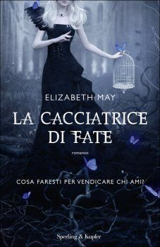 La cacciatrice di fate by Elizabeth May - Digitall Media Best Books To Read, I Love Books, Good Books, This Book, Elizabeth May, Anime Films, Dark Fantasy, Book Lists, Fiction