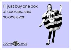 Actually I always say that I'll buy only one box of Girl Scout cookies, including the five years I was a Girl Scout. But every single time I end up going right back to buy another box.
