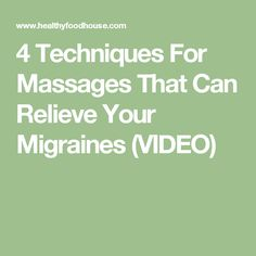 4 Techniques For Massages That Can Relieve Your Migraines (VIDEO)